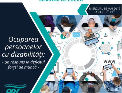 SEMINAR DE LUCRU: Ocuparea persoanelor cu dizabilități – un răspuns eficient la deficitul forței de muncă